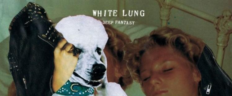 White Lung – DeepFantasy, Domino Records, 17/06/2014