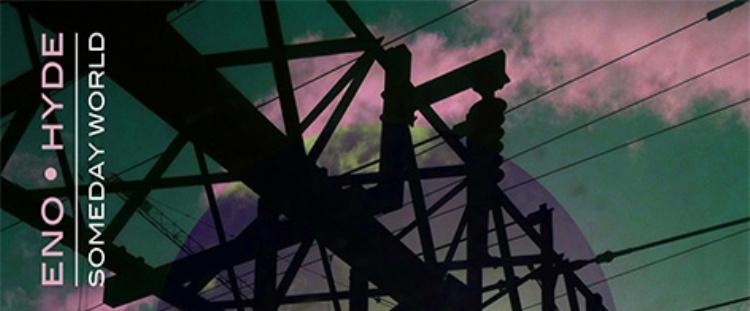 Brian Eno and Karl Hyde – SomedayWorld, Warp records, 06/05/2014