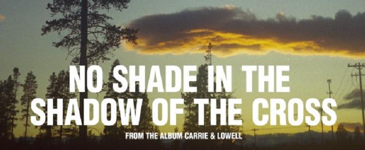 Sufjan Stevens - No Shade In The Shadow Of The Cross