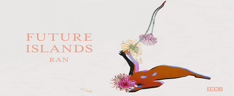 Future Islands - Ran