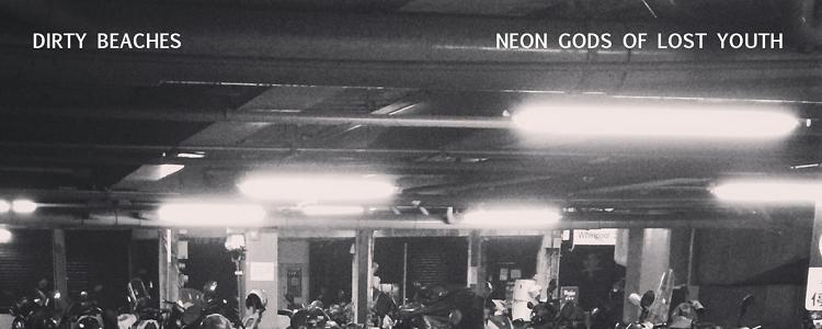 Νέο EP από τον Dirty Beaches - Neon Gods Of Lost Youth