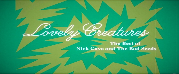 Lovely Creatures: 30 χρόνια Nick Cave and The Bad Seeds