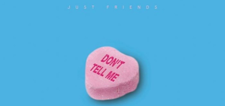 Just Friends (N. Jaar & S. Spielberg) - Don't Tell Me