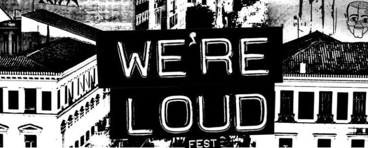 We're Loud Fest 2016 σε Αθήνα, Θεσσαλονίκη και Λέσβο (Upd)