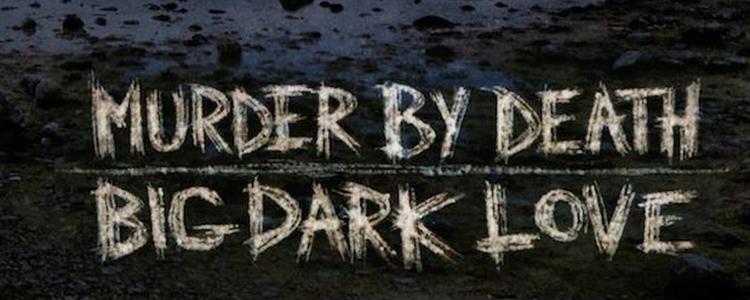 Murder By Death - Big Dark Love